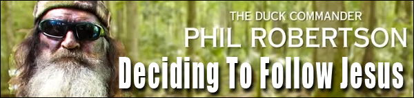 Duck Commander Phil Robertson - Deciding To Follow Jesus